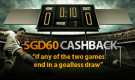 Get Cashback on your bets up to SGD60 every week!