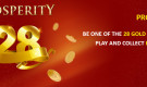 PROSPERITY 28 – BE ONE OF THE 28 GOLD COIN WINNERS!