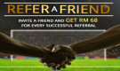 REFER A FRIEND – Invite a Friend and Get RM 68 Free Bonus